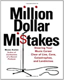Million Dollar Mistakes - Steering Your Music Career Clear of Lies, Cons, Catastrophes, and Landmines (Softcover)