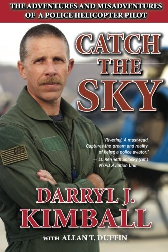 Download Catch the Sky: The Adventures and Misadventures of a Police Helicopter Pilot pdf epub