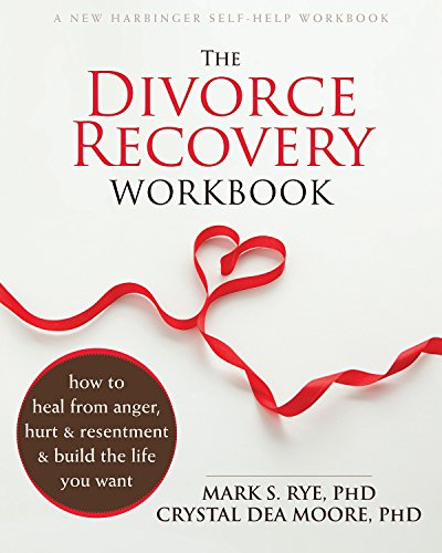 The Divorce Recovery Workbook: How to Heal from Anger, Hurt, and Resentment and Build the Life You Want by New Harbinger Publications