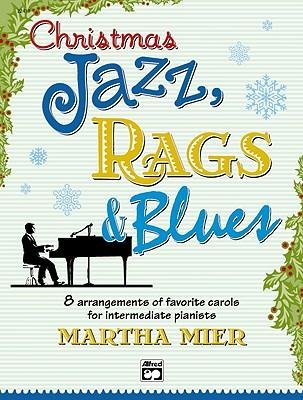 Read Online [(Christmas Jazz, Rags & Blues, Bk 2: 8 Arrangements of Favorite Carols for Intermediate Pianists )] [Author: Martha Mier] [Aug-2004] ebook