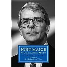 John Major: An Unsuccessful Prime Minister?: Reappraising John Major