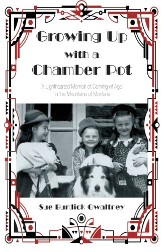 Growing Up with a Chamber Pot: A Lighthearted Memoir of Coming of Age in the Mountains of Montana