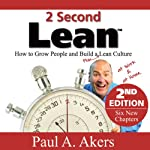 2 Second Lean: How to Grow People and Build a Fun Lean Culture at Work and at Home, 2nd Edition | Paul A. Akers