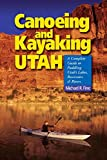 img - for Canoeing & Kayaking Utah: A Complete Guide to Paddling Utah's Lakes, Reservoirs & Rivers book / textbook / text book