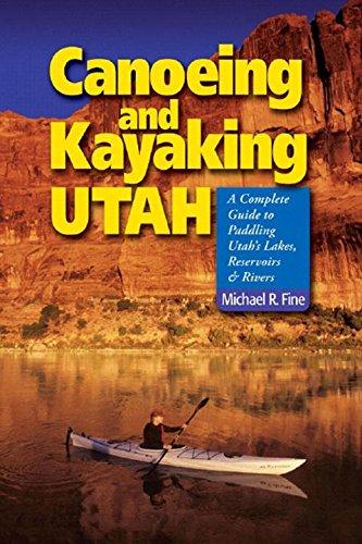 Canoeing & Kayaking Utah: A Complete Guide to Paddling Utah's Lakes, Reservoirs & Rivers