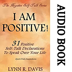 I Am Positive! 31 Positive Self-Talk Declarations to Speak Faith Over Your Life