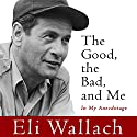 The Good, the Bad, and Me: In My Anecdotage Audiobook by Eli Wallach Narrated by Eli Wallach