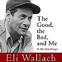 The Good, the Bad, and Me: In My Anecdotage Hörbuch von Eli Wallach Gesprochen von: Eli Wallach