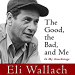 The Good, the Bad, and Me: In My Anecdotage | Eli Wallach