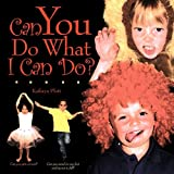 Can You Do What I Can Do?, Kathryn Plott, 1452016208