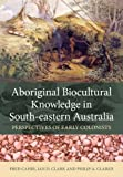 Aboriginal Biocultural Knowledge in South-eastern Australia: Perspectives of Early Colonists