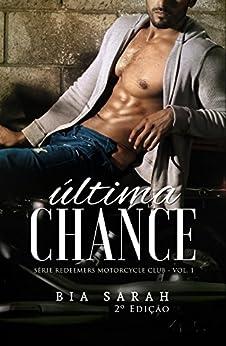 Última Chance (Redeemers Motorcycle Club Livro 1) por [Sarah, Bia]