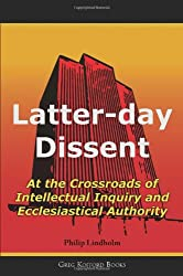 Latter-Day Dissent: At the Crossroads of Intellectual Inquiry and Ecclesiastical Authority