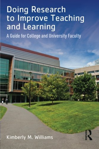 Doing Research to Improve Teaching and Learning: A Guide for College and University Faculty