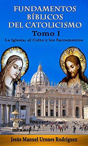 Fundamentos Bíblicos del Catolicismo - Tomo I: La Iglesia, el Culto y los Sacramentos (Spanish Edition) by [Urones Rodríguez, Jesús Manuel]