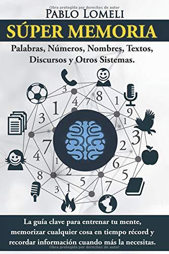 Súper Memoria La guía clave para entrenar tu mente, memorizar cualquier cosa en tiempo récord y recordar información cuando más la necesitas.  [Lomeli, Pablo] (Tapa Blanda)