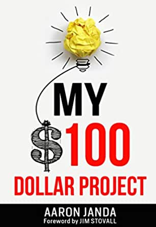 My 100 Dollar Project Ebook Janda Aaron Stovall Jim Kindle Store Amazon Com