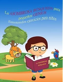 La ASOMBROSA BÚSQUEDA para pequeños GENIOS Entretenidos ejercicios para niños LIBRO 1: Libros para niños
