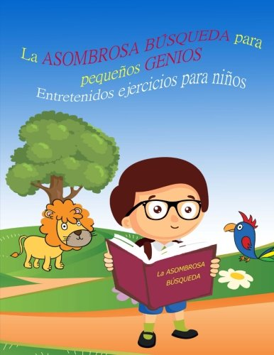 La ASOMBROSA BUSQUEDA para pequeños GENIOS Entretenidos ejercicios para niños LIBRO 1: Libros para niños 4-8 Años, Libros en español para niños, ... Spanish books for children (Spanish Edition) [Liza Lucky] (Tapa Blanda)