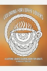 Coloring for Coffee Lovers: a caffeine-loaded coloring book for adults Paperback