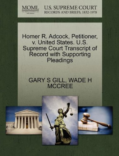 Homer R. Adcock, Petitioner, v. United States. U.S. Supreme Court Transcript of Record with Supporting Pleadings