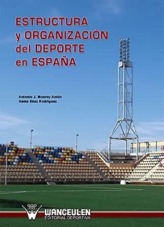 Estructura y organización del deporte en España eBook: Monroy Antón, Antonio J., Sáez Rodríguez, Gema: Amazon.es: Tienda Kindle