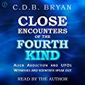 Close Encounters of the Fourth Kind: A Reporter's Notebook on Alien Abductions, UFOs, and the Conference at MIT Audiobook by C.D.B. Bryan Narrated by C.D.B. Bryan