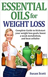 Essential Oils for Weight Loss: Complete Guide to Kick Start your weight loss goals, boost a weak metabolism, and beat cellulite.