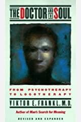 The Doctor and the Soul: From Psychotherapy to Logotherapy Kindle Edition
