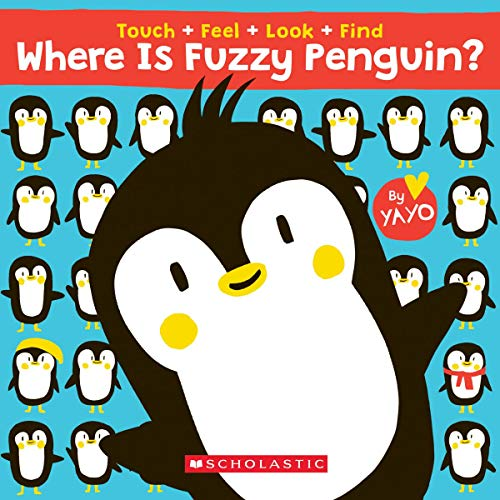 Book Cover: Where is Fuzzy Penguin? A Touch, Feel, Look, and Find Book!: A Touch, Feel, Look, and Find Book