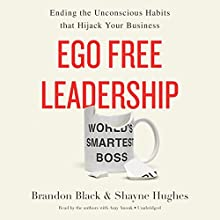 Ego Free Leadership: Ending the Unconscious Habits That Hijack Your Business Audiobook by Brandon Black, Shayne Hughes Narrated by Brandon Black, Shayne Hughes, Amy Anouk
