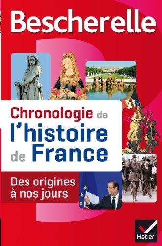 Bescherelle Chronologie de l'histoire de France: Le récit illustré des événements fondateurs de notre histoire, des origines à nos jours (French Edition)