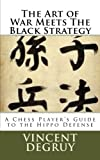 The Art Of War Meets The Black Strategy: A Chess Player's Guide To The Hippo Defense-Mr. Vincent Degruy