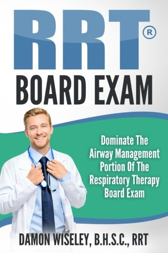 Read Online RRT Board Exam Series: Dominate The Airway Management Portion of the Respiratory Therapy Board Exam (Volume 2) ebook