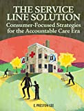 The Service Line Solution : Consumer-Focused Strategies for the Accountable Care Era, Callahan, Erin, 1556450753