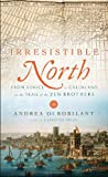 Irresistible North, Andrea Di Robilant, 030726985X