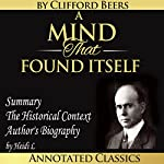 A Mind That Found Itself: The Complete Work Plus an Overview, Summary, Analysis and Author Biography | Clifford Whittingham Beers,Heidi L