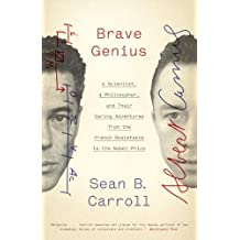 Brave Genius: A Scientist, a Philosopher, and Their Daring Adventures from the French Resistance to the Nobel Prize by Carroll Sean B. (2014-09-23) Paperback