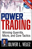 Power Trading: Winning Guerrilla, Micro, and Core Tactics by Oliver L. Velez (2008-06-11)