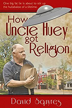 How Uncle Huey Got Religion by [Squyres, David]