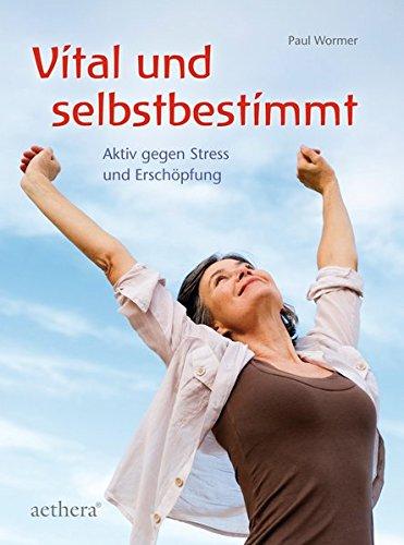 Vital und selbstbestimmt: Aktiv gegen Stress und Erschöpfung (Aethera)