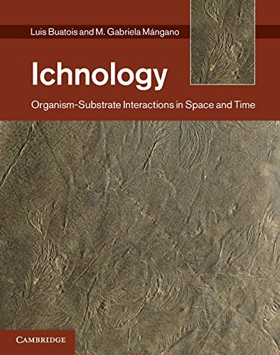 Ichnology: Organism-Substrate Interactions in Space and Time by Luis A. Buatois (2011-08-11)
