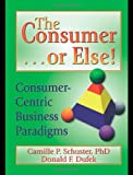 The Consumer -- Or Else!, Camille Passler Schuster and Donald F. Dufek, 0789015692