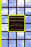 Understanding Silicon Valley: The Anatomy of an Entrepreneurial Region (Stanford Business Books (Paperback))