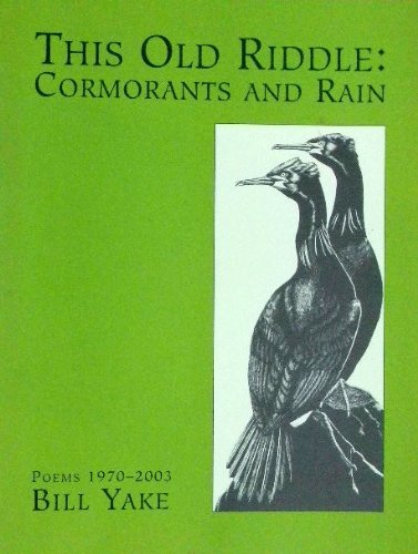This Old Riddle: Cormorants and Rain, Bill Yake