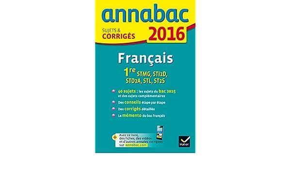 Annales Annabac 2016 Français 1re STMG, STI2D, STD2A, STL, ST2S: sujets et corrigés du bac - Première séries technologiques: 9782218991219: Amazon.com: ...