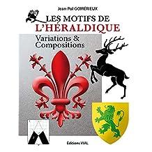 Les motifs de l'héraldique : Variations & Compositions