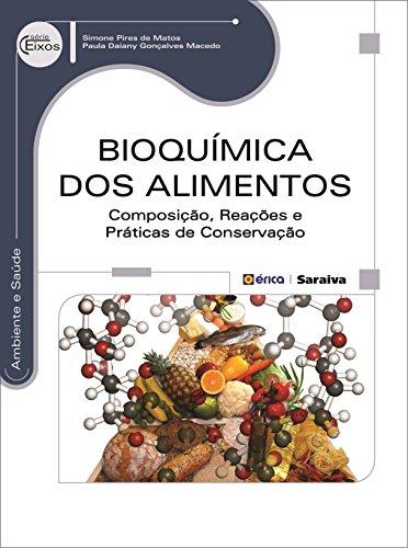 Bioquímica dos Alimentos. Composição, Reações e Práticas de Conservação