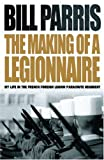 The Making of a Legionnaire, Bill Parris, 0304366978