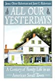 All Our Yesterdays, James O. Robertson and Janet C. Robertson, 0060190175